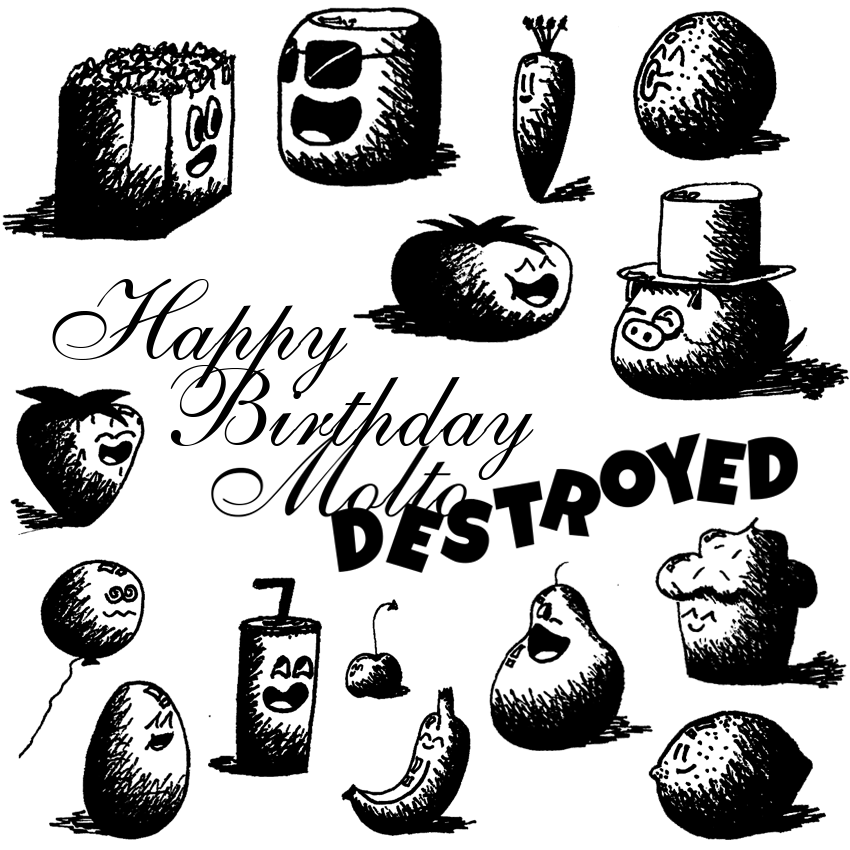 Happy Sixth Birthday moltoDESTROYED
